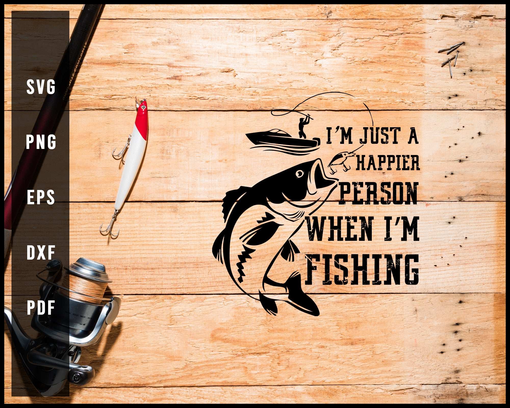 I'm Just A Happier Person When I'm Fishing svg png Silhouette Designs For Cricut And Printable Files