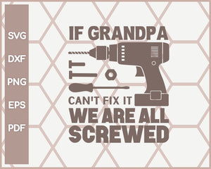If Grandpa Can't Fix It We Are All Screwed Funny svg Cut File For Cricut Silhouette And eps png Printable Artworks