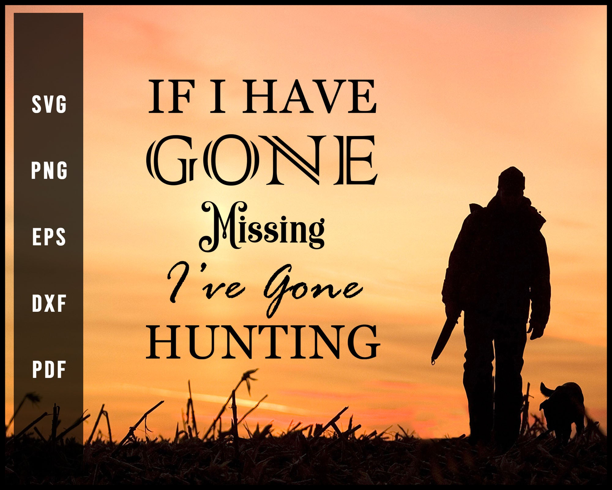 If I Have Gone Missing I've Gone Hunting svg png Silhouette Designs For Cricut And Printable Files