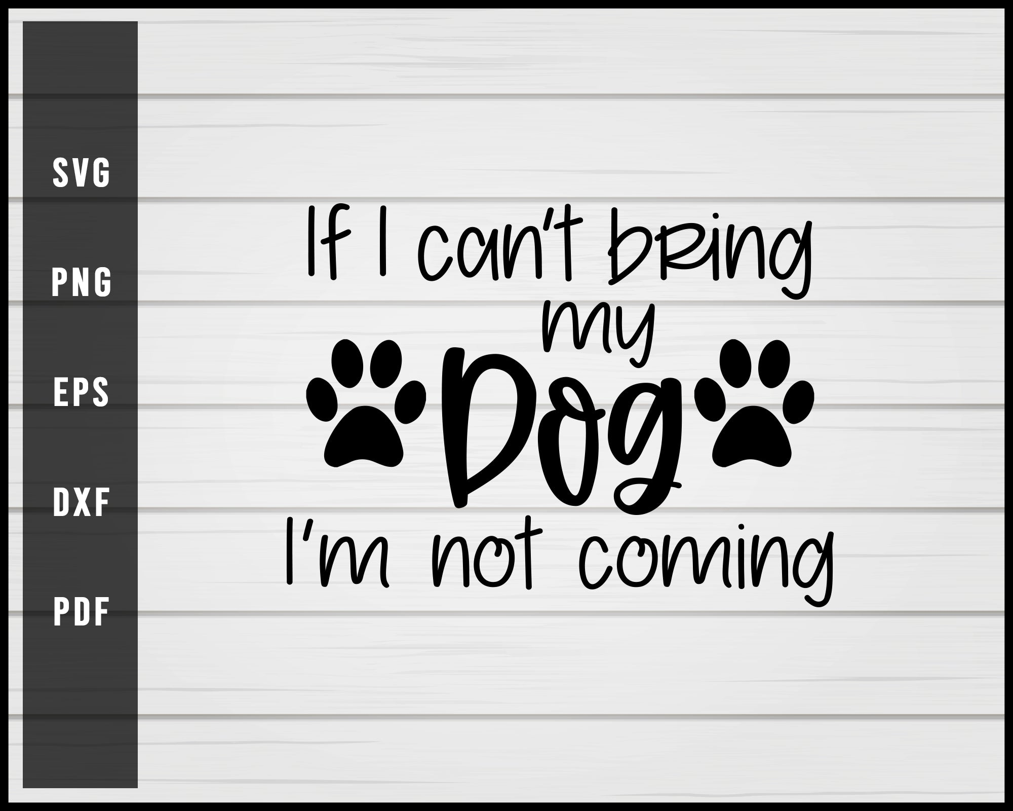 If I cant bring my dog svg png eps Silhouette Designs For Cricut And Printable Files
