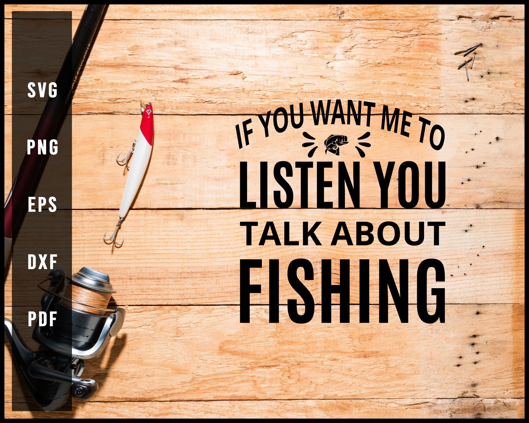 If You Want Me To Listen You Talk About Fishing svg png Silhouette Designs For Cricut And Printable Files