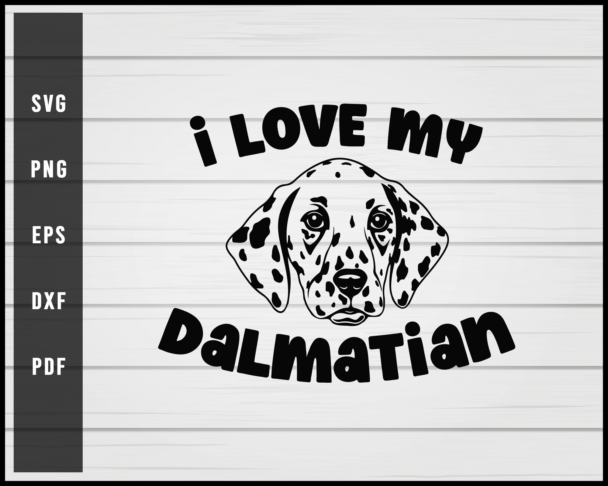 I love my Dalmatian Dog svg png eps Silhouette Designs For Cricut And Printable Files
