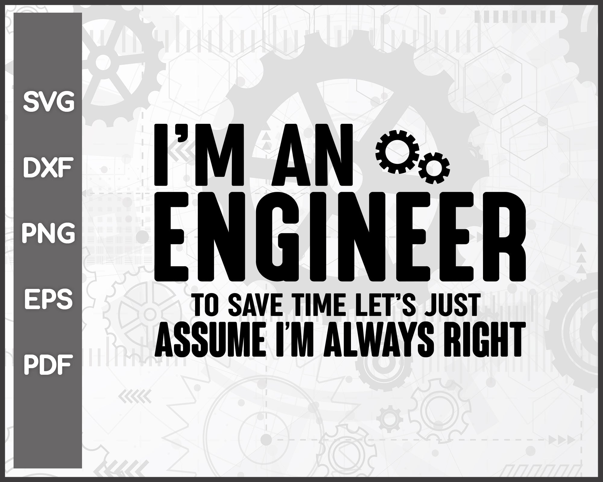 Im An Engineer Im Never Wrong Funny svg Cut File For Cricut Silhouette And eps png Printable Artworks