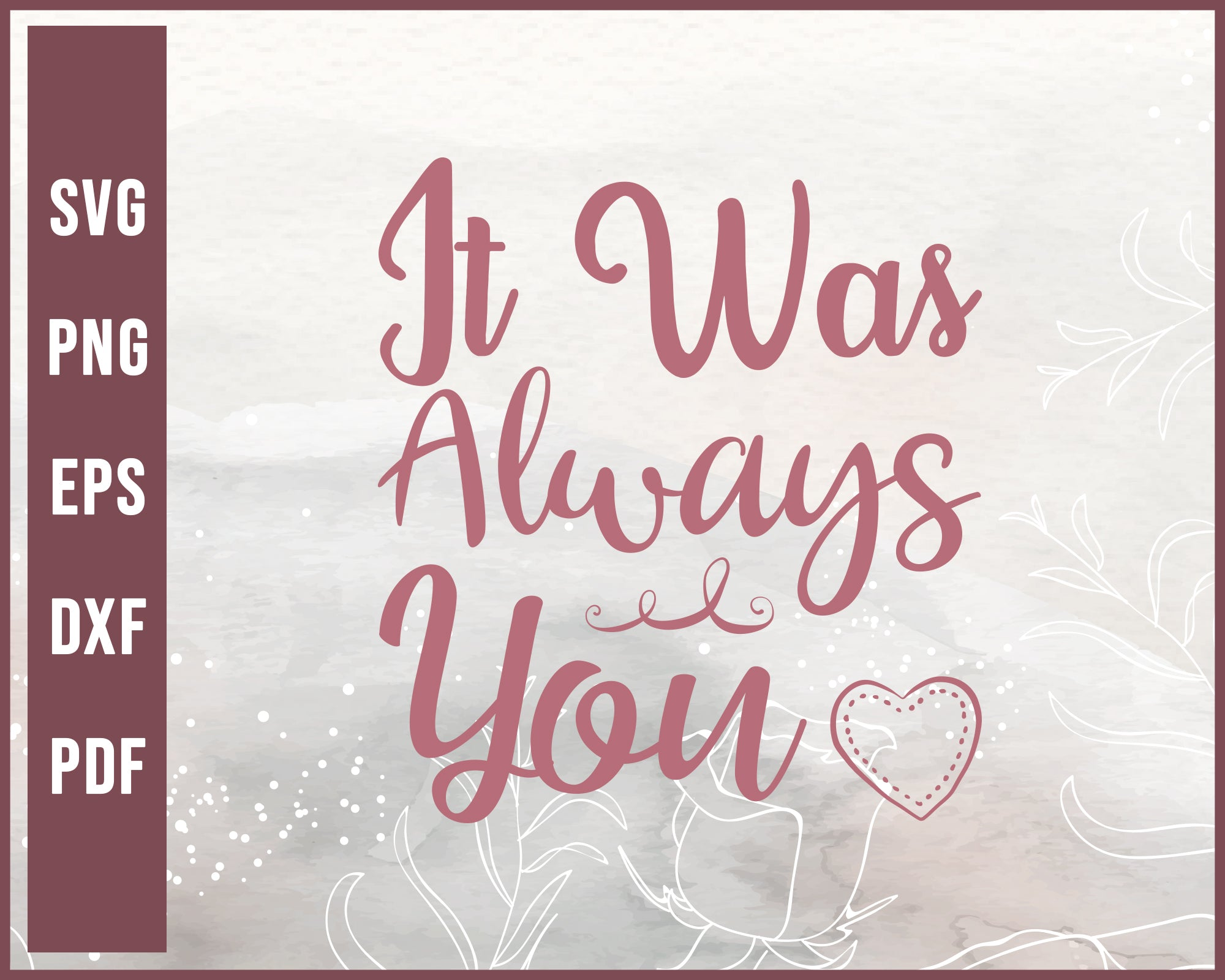 It Was Always You Wedding svg Designs For Cricut Silhouette And eps png Printable Files