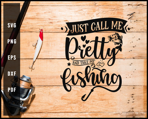 Just Call Me Pretty And Take Me Fishing svg png Silhouette Designs For Cricut And Printable Files
