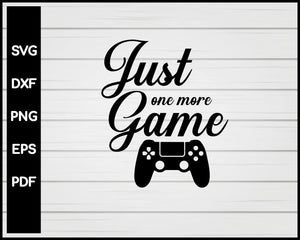 Just One More Game svg Designs For Cricut Silhouette And eps png Printable Files