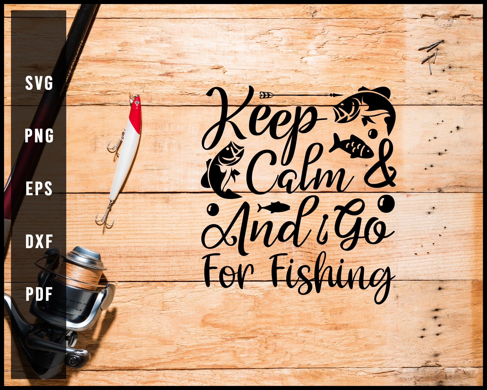 Keep Calm And Go Fishing svg png Silhouette Designs For Cricut And Printable Files