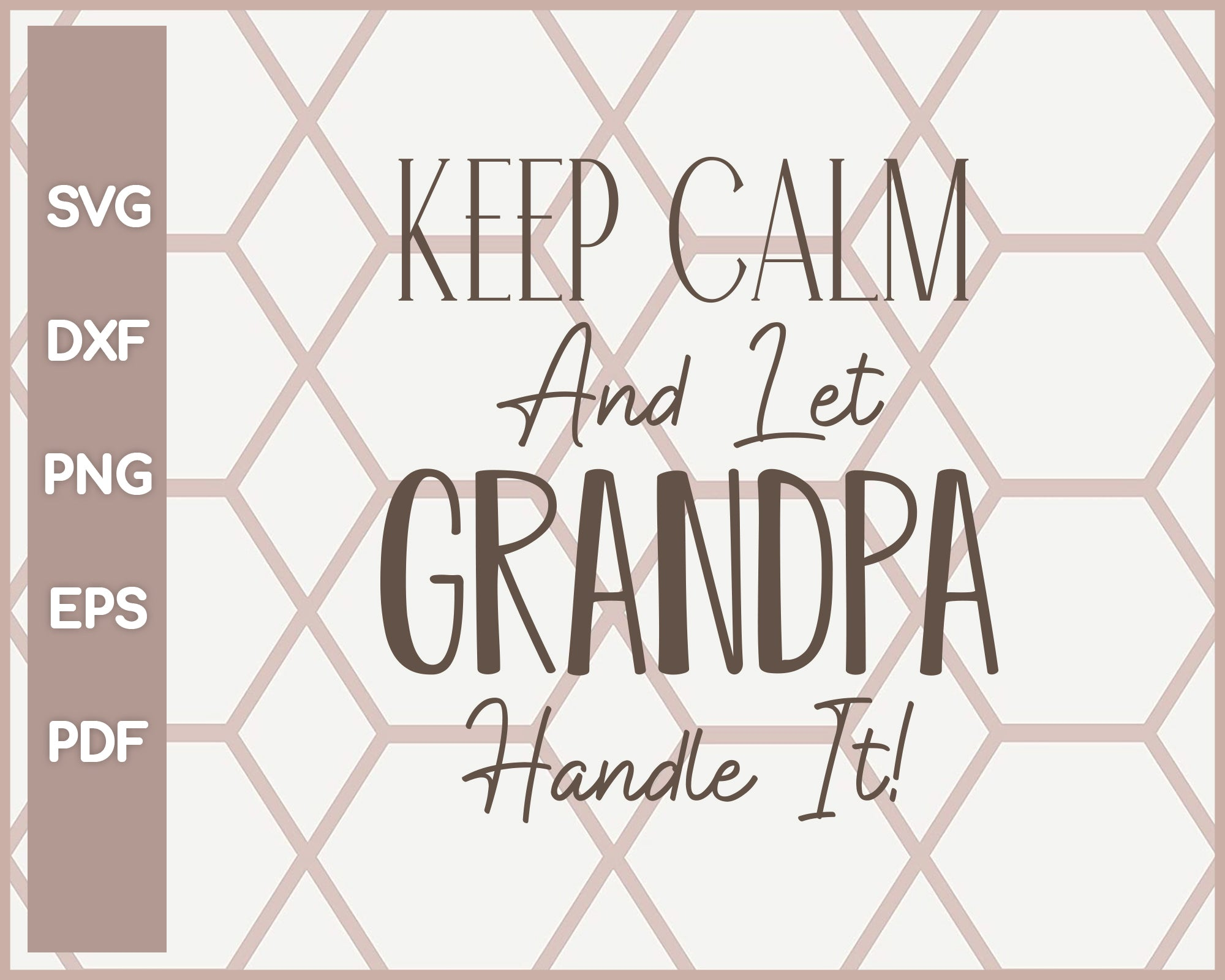 Keep Calm And Let Grandpa Funny svg Cut File For Cricut Silhouette And eps png Printable Artworks