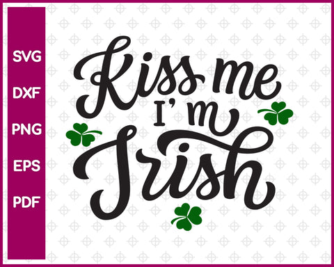 Kiss Me I'm Irish Svg, St Patricks day Svg Dxf Png Eps Pdf Printable Files