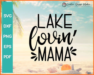 Lake Lovin Mama Summer svg Designs For Cricut Silhouette And eps png Printable Files