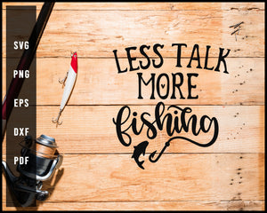 Less Talk More Fishing svg png Silhouette Designs For Cricut And Printable Files