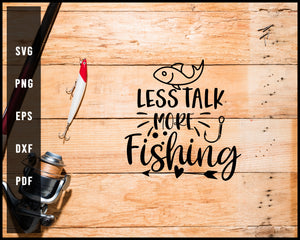 Less Talk More Fishing Cut File For Cricut Silhouette svg png Printable Files
