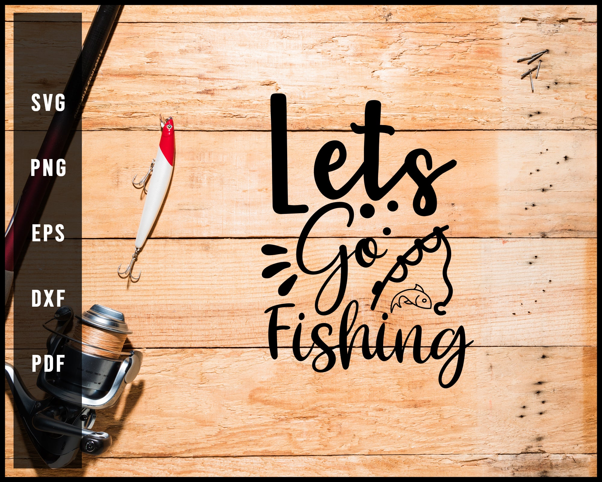 Lets Go Fishing Cut File For Cricut Silhouette svg png Printable Files