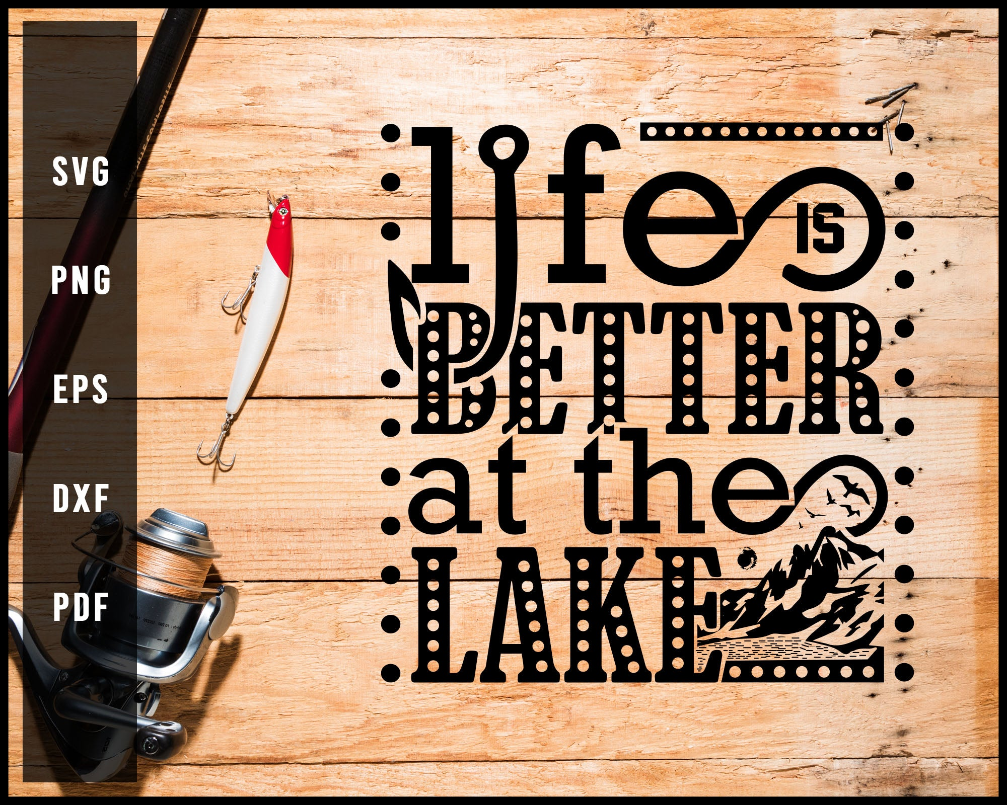 Life Is Better At Tha Lake svg png Silhouette Designs For Cricut And Printable Files