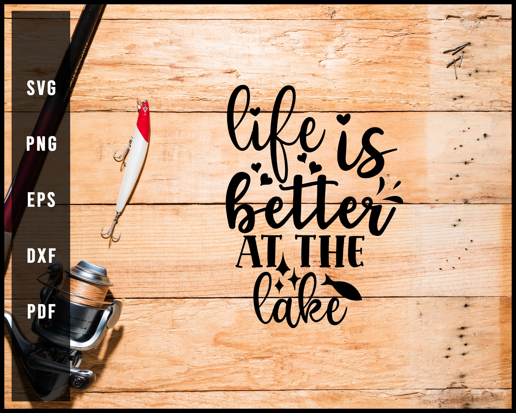 Life Is Better At The Lake Fishing Cut File For Cricut Silhouette svg png Printable Files