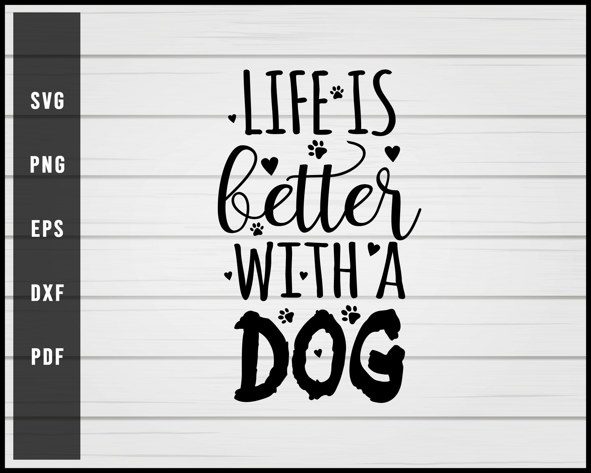 Life is better with a dog svg png Silhouette Designs For Cricut And Printable Files