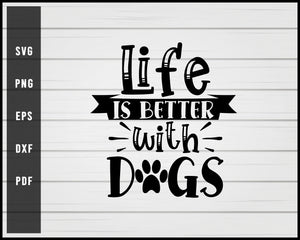 Life is better with dogs svg png eps Silhouette Designs For Cricut And Printable Files