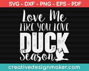 Love Me Like You Love Duck Season Svg, Hunting Svg Dxf Png Eps Pdf Printable Files