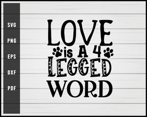 Love is A 4 Legged Word svg png Silhouette Designs For Cricut And Printable Files