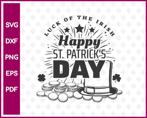 Luck Of The Irish Happy St Patrick's Day Svg, St Patricks Day Svg Dxf Png Eps Pdf Printable Files