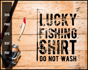 Lucky Fishing Shirt Do Not Wash svg png Silhouette Designs For Cricut And Printable Files