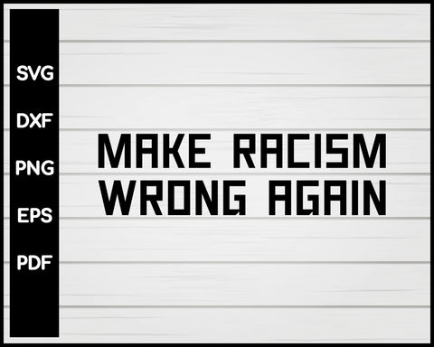Make Racism Wrong Again Anti-Hate 86 45 Resist Message Cut File For Cricut Silhouette svg png Printable Files