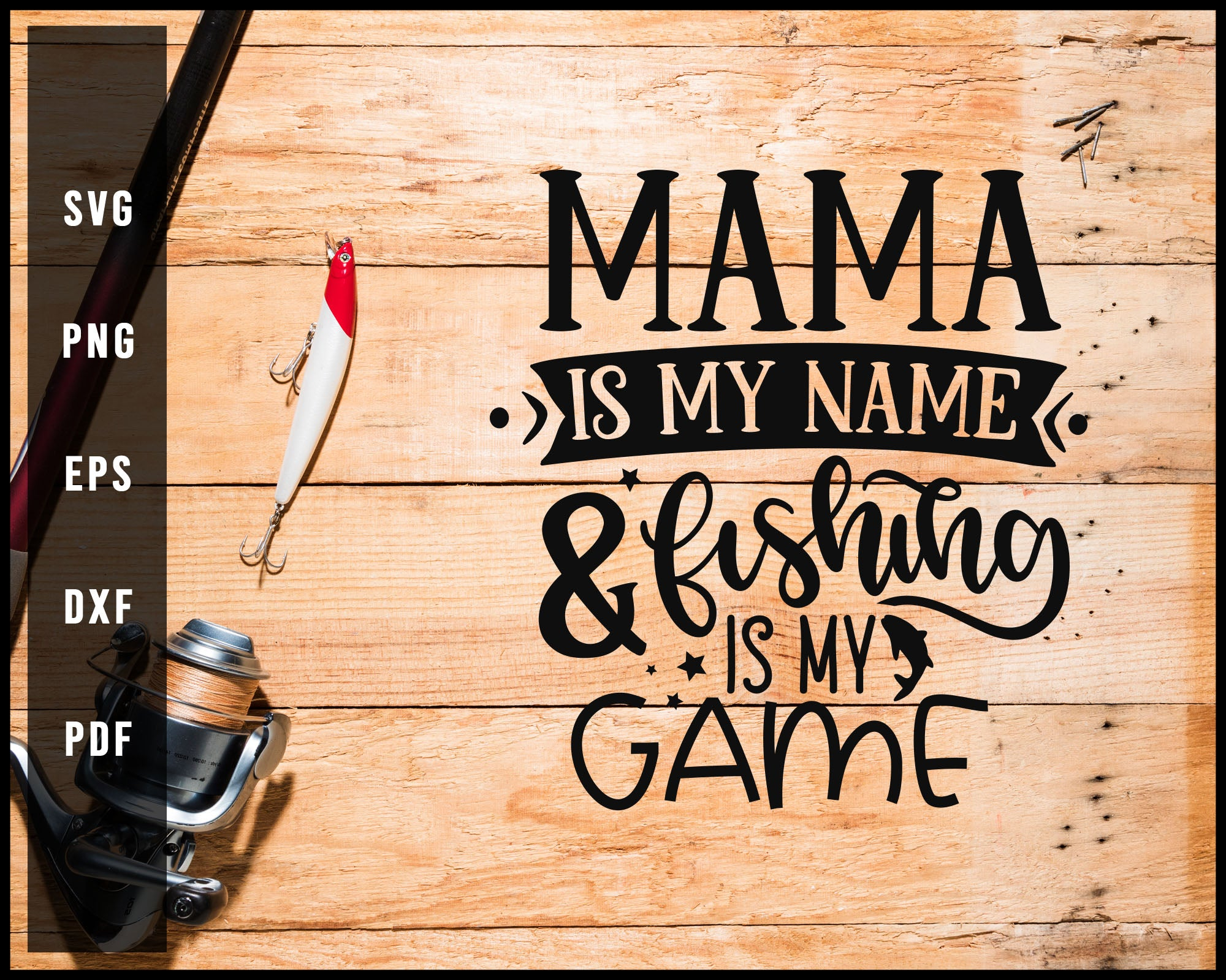 Mama Is My Name & Fishing Is My Game svg png Silhouette Designs For Cricut And Printable Files
