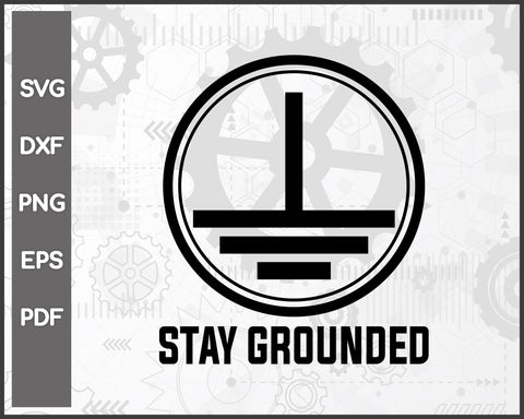 Mens Electrician Stay Grounded Funny Nerd Engineer For Cricut Silhouette And eps png Printable Artworks