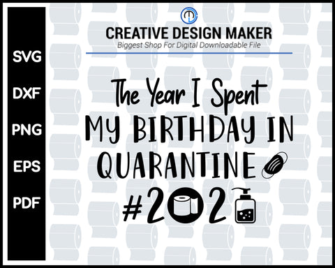 My Birthday In Quarantine 2020 svg For Cricut Silhouette And eps png Printable Artworks