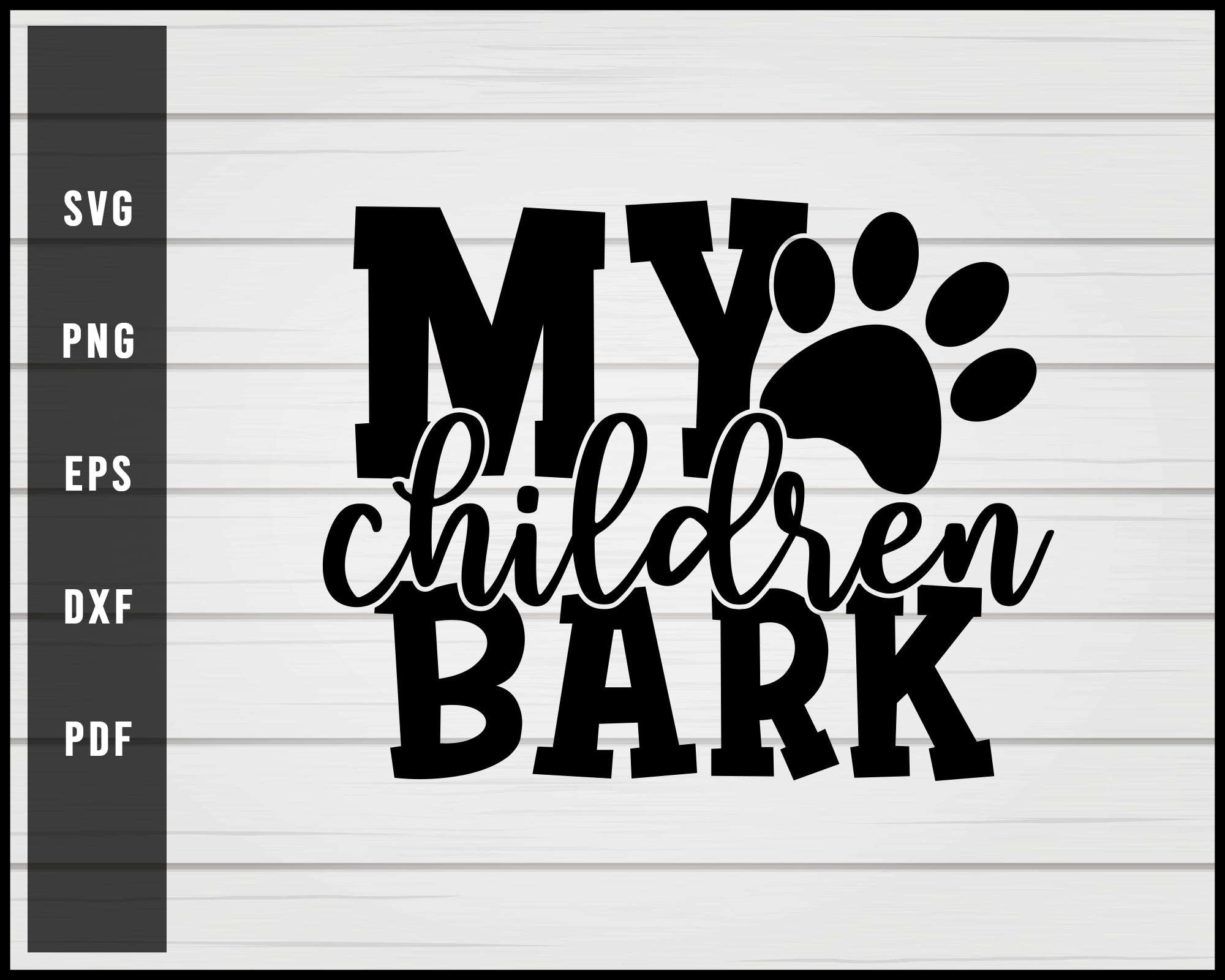 My children bark svg png eps Silhouette Designs For Cricut And Printable Files