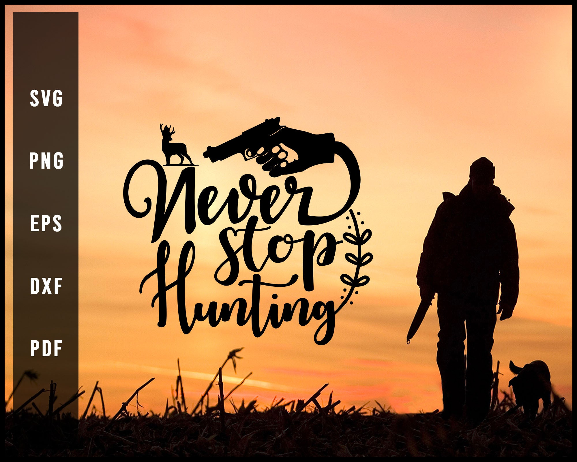 Never Stop Hunting svg png Silhouette Designs For Cricut And Printable Files