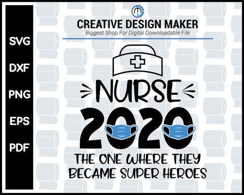 Nurse 2020 The One Where They Became Superheroes svg For Cricut Silhouette And eps png Printable Artworks