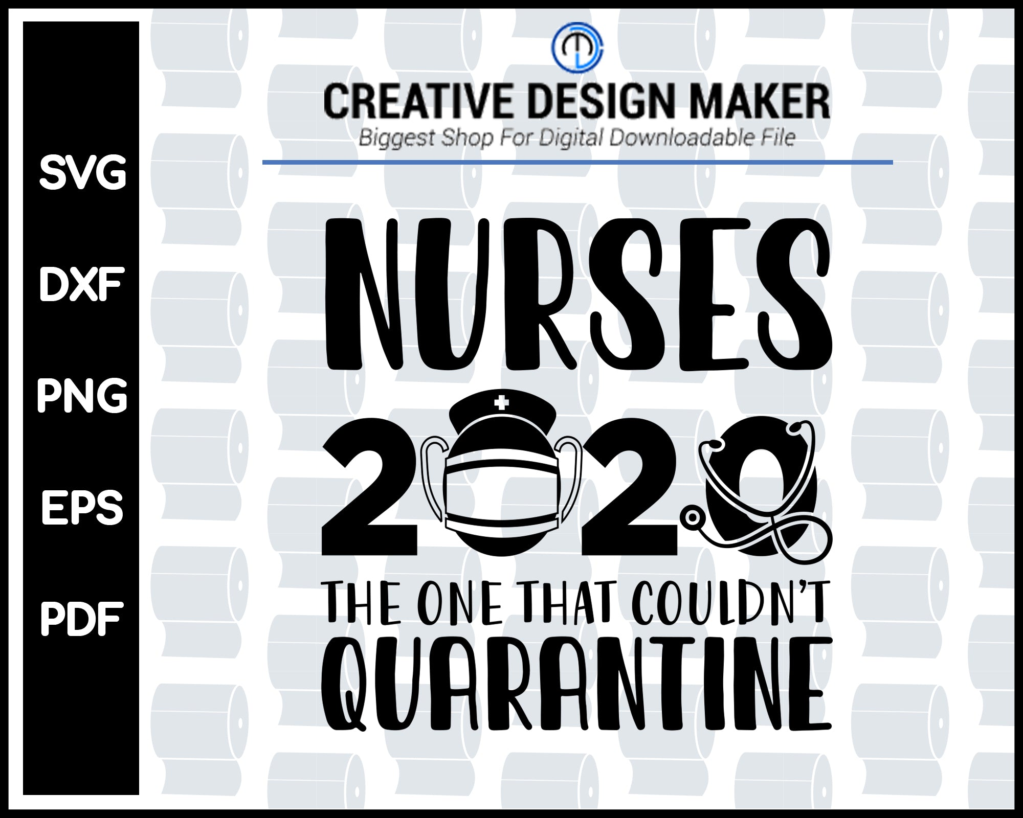 Nurses 2020 The One That Couldn't Quarantine svg For Cricut Silhouette And eps png Printable Artworks