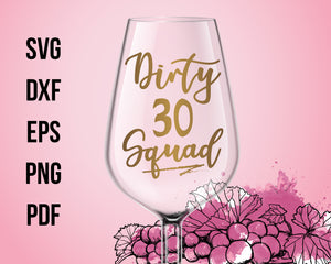 Birthday svg Dirty 30 Squad Wine Glasses Cut File For Cricut SVG, DXF, PNG, EPS, PDF Silhouette Printable Files