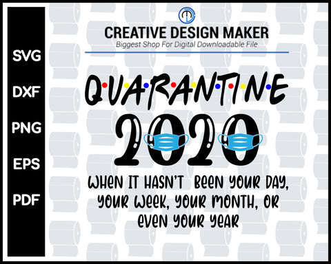 Quarantined 2020 When It Hasnot Been your day week month or even year svg png Printable Files