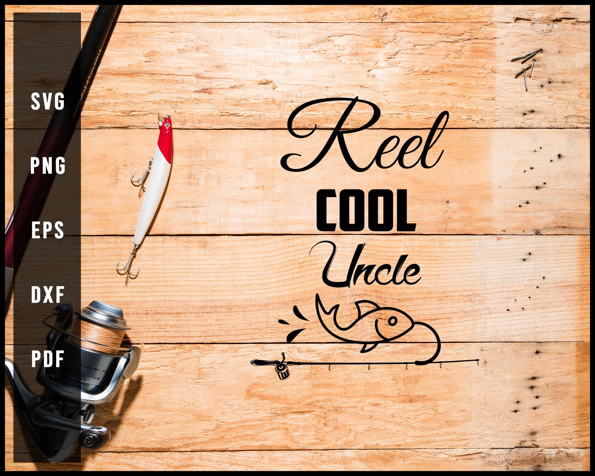 Reel Cool Uncle svg png Silhouette Designs For Cricut And Printable Files
