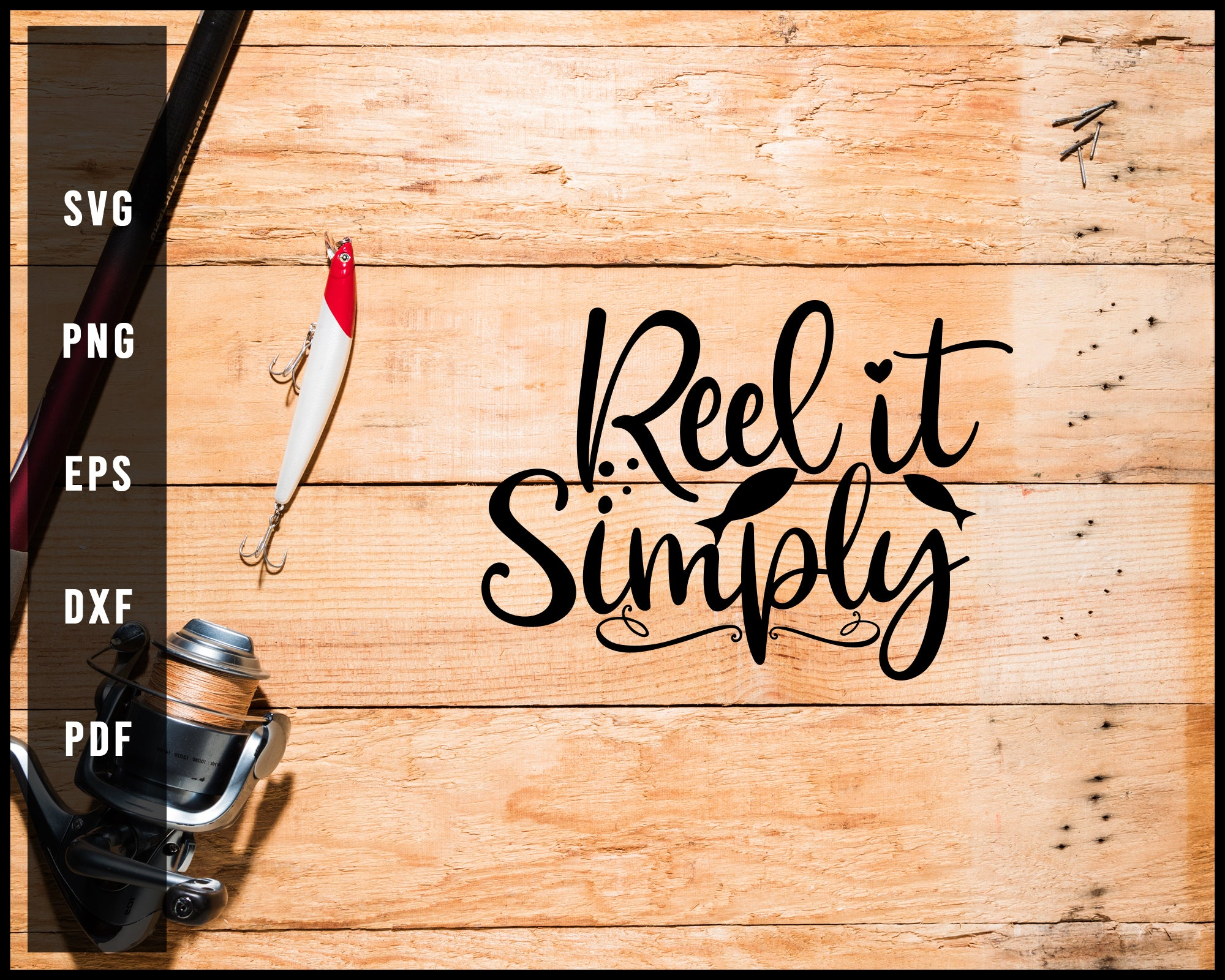 Reel It Simply Fishing Cut File For Cricut Silhouette svg png Printable Files