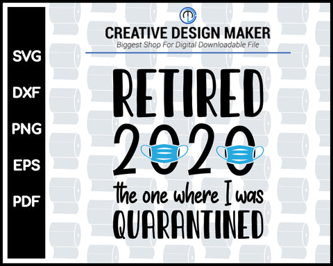 Retired 2020 Quarantined svg For Cricut Silhouette And eps png Printable Files