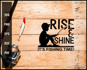 Rise & Shine It's Fishing Time! svg png Silhouette Designs For Cricut And Printable Files