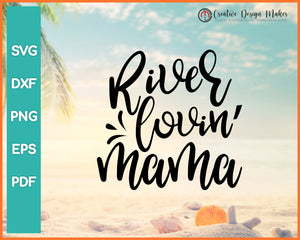 River Lovin Mama Summer svg Designs For Cricut Silhouette And eps png Printable Files
