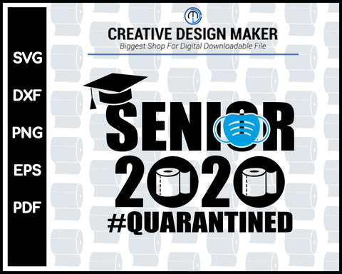 SENIOR 2020 QUARANTINED svg For Cricut Silhouette And eps png Printable Files