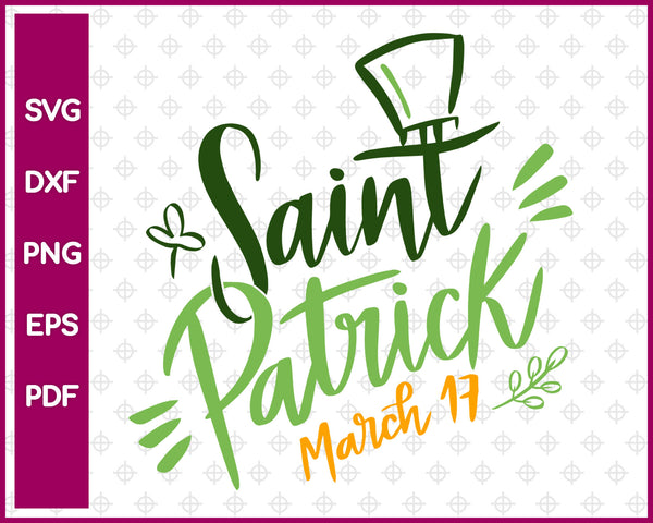 Saint Patrick March 17 Svg, St Patricks day Svg Dxf Png Eps Pdf Printable Files