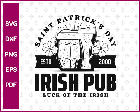 Saint Patrick's Day Estd 200 Irish Pub Luck Of The Irish Svg, St Patricks Day Svg Dxf Png Eps Pdf Printable Files