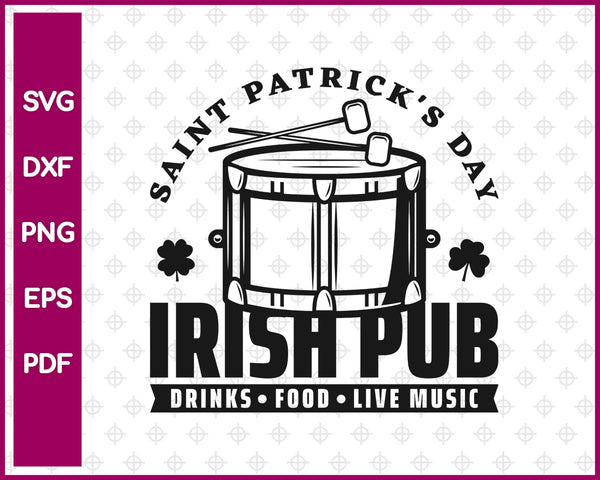 Saint Patrick's Day Irish Pub Drinks Food Live Music Svg, St Patricks Day Svg Dxf Png Eps Pdf Printable Files