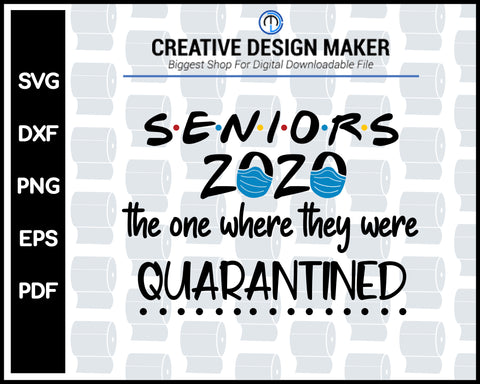 Seniors 2020 Quarantined svg For Cricut Silhouette And eps png Printable Files