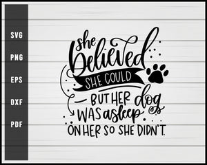 She Believed She Could But Her Dog svg png eps Silhouette Designs For Cricut And Printable Files