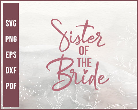 Sister Of The Bride Wedding svg Designs For Cricut Silhouette And eps png Printable Files