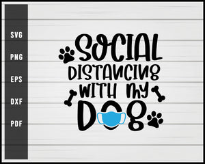 Social Distancing with my dog svg png eps Silhouette Designs For Cricut And Printable Files
