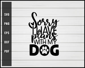 Sorry i have plans with my Dog svg png eps Silhouette Designs For Cricut And Printable Files