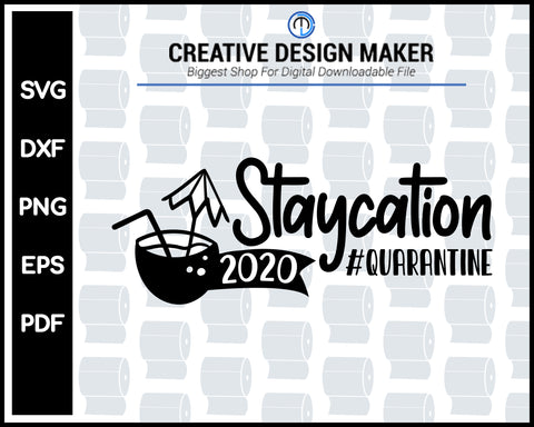 Staycation Quarantine 2020 svg For Cricut Silhouette And eps png Printable Files